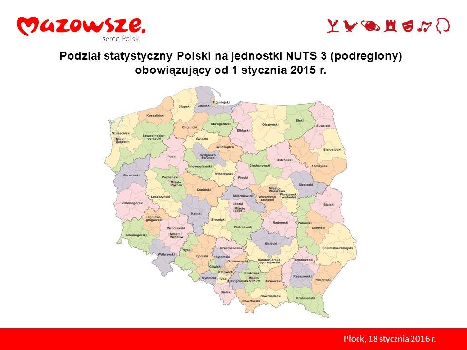 Podział statystyczny Polski na jednostki NUTS 3 (podregiony) obowiązujący od 1 stycznia 2015 r. Płock, 18 stycznia 2016 r.