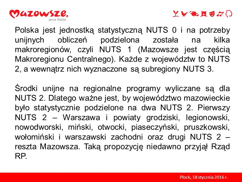 Polska jest jednostką statystyczną NUTS 0 i na potrzeby unijnych obliczeń podzielona została na kilka makroregionów, czyli NUTS 1 (Mazowsze jest częśc