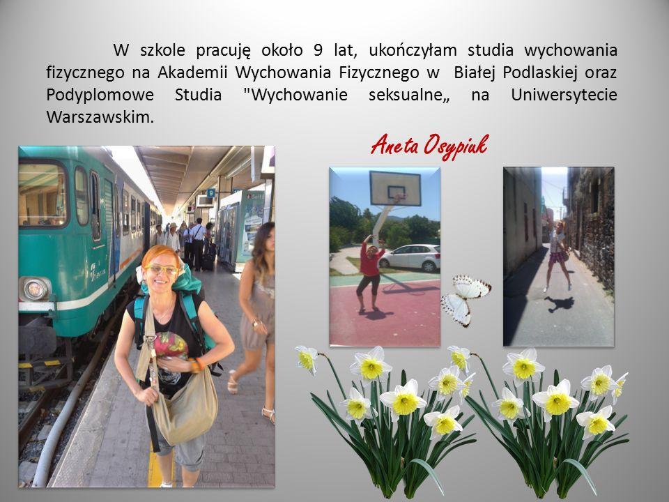 """W szkole pracuję około 9 lat, ukończyłam studia wychowania fizycznego na Akademii Wychowania Fizycznego w Białej Podlaskiej oraz Podyplomowe Studia Wychowanie seksualne"""" na Uniwersytecie Warszawskim."""