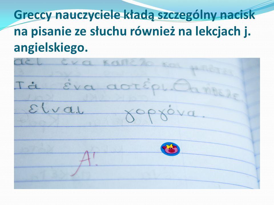 Greccy nauczyciele kładą szczególny nacisk na pisanie ze słuchu również na lekcjach j.