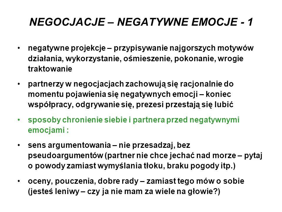 NEGOCJACJE – NEGATYWNE EMOCJE - 1 negatywne projekcje – przypisywanie najgorszych motywów działania, wykorzystanie, ośmieszenie, pokonanie, wrogie tra