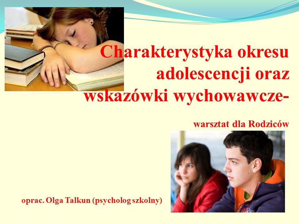 Charakterystyka okresu adolescencji oraz wskazówki wychowawcze- warsztat dla Rodziców oprac. Olga Talkun (psycholog szkolny)