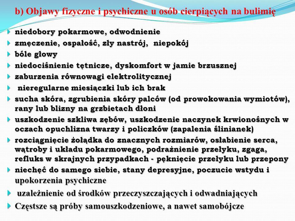b) Objawy fizyczne i psychiczne u osób cierpiących na bulimię  niedobory pokarmowe, odwodnienie  zmęczenie, ospałość, zły nastrój, niepokój  bóle g
