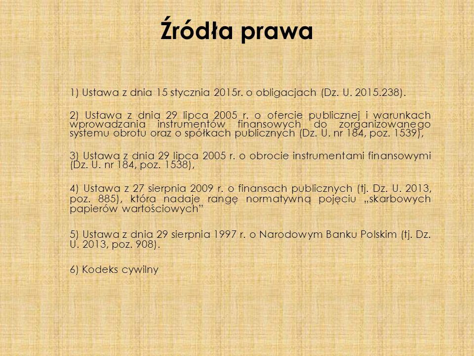 Źródła prawa 1) Ustawa z dnia 15 stycznia 2015r. o obligacjach (Dz.