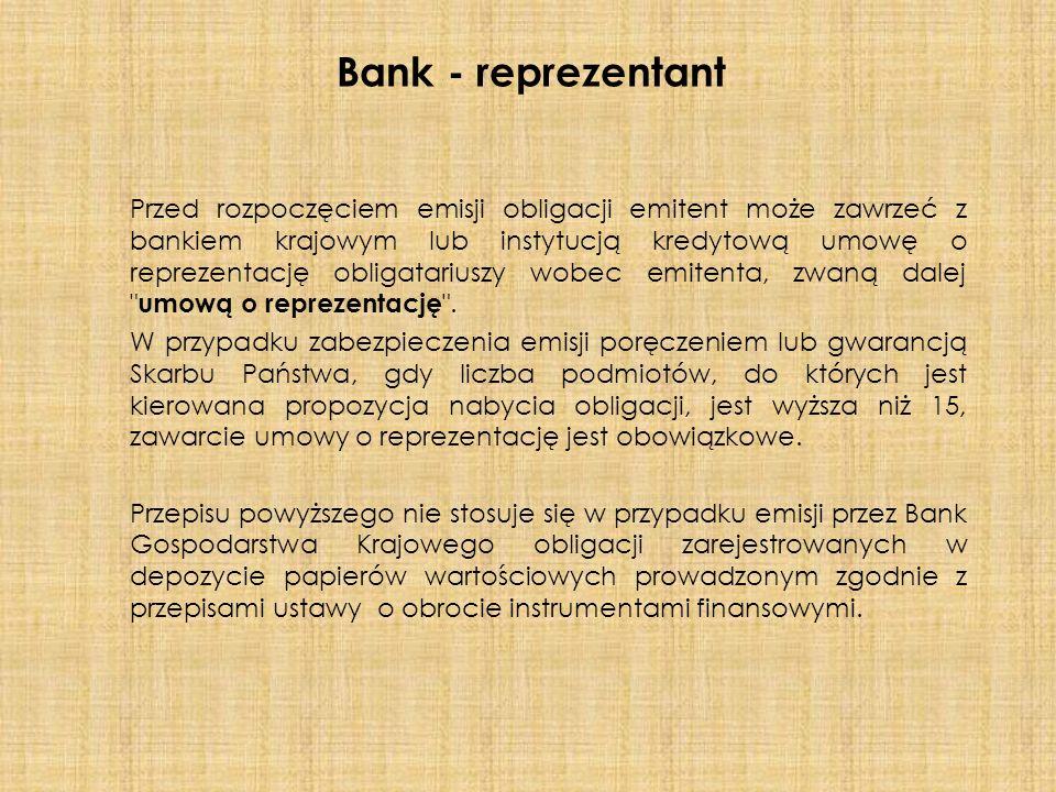 Przed rozpoczęciem emisji obligacji emitent może zawrzeć z bankiem krajowym lub instytucją kredytową umowę o reprezentację obligatariuszy wobec emitenta, zwaną dalej umową o reprezentację .