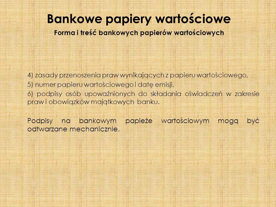 Forma i treść bankowych papierów wartościowych 4) zasady przenoszenia praw wynikających z papieru wartościowego, 5) numer papieru wartościowego i datę emisji, 6) podpisy osób upoważnionych do składania oświadczeń w zakresie praw i obowiązków majątkowych banku.