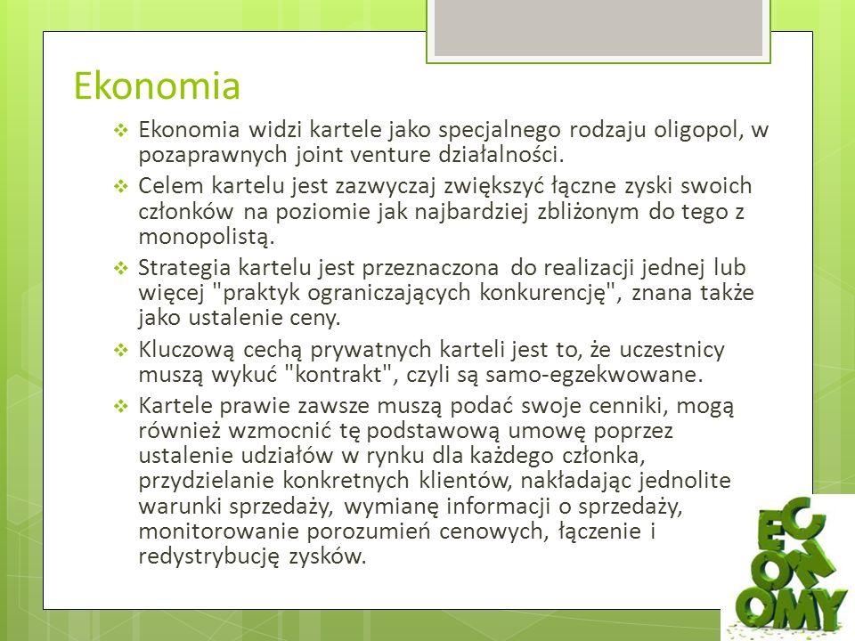 Ekonomia  Ekonomia widzi kartele jako specjalnego rodzaju oligopol, w pozaprawnych joint venture działalności.