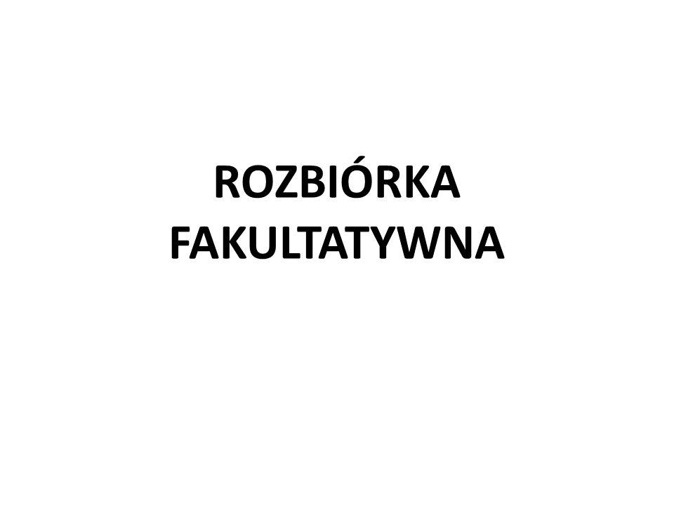 ROZBIÓRKA FAKULTATYWNA