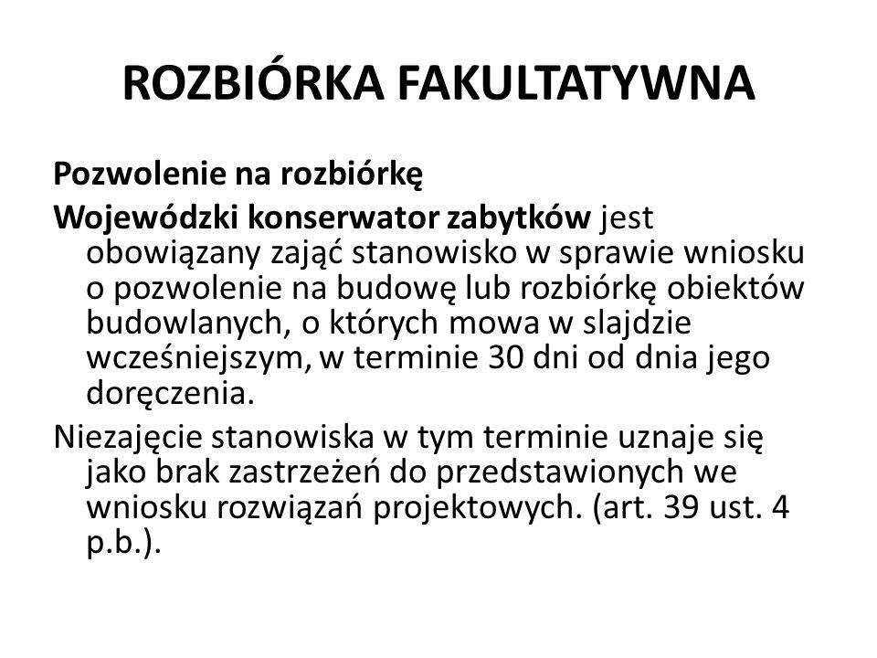ROZBIÓRKA FAKULTATYWNA Pozwolenie na rozbiórkę Wojewódzki konserwator zabytków jest obowiązany zająć stanowisko w sprawie wniosku o pozwolenie na budo
