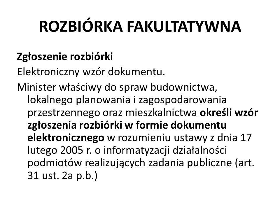 ROZBIÓRKA FAKULTATYWNA Zgłoszenie rozbiórki Elektroniczny wzór dokumentu. Minister właściwy do spraw budownictwa, lokalnego planowania i zagospodarowa