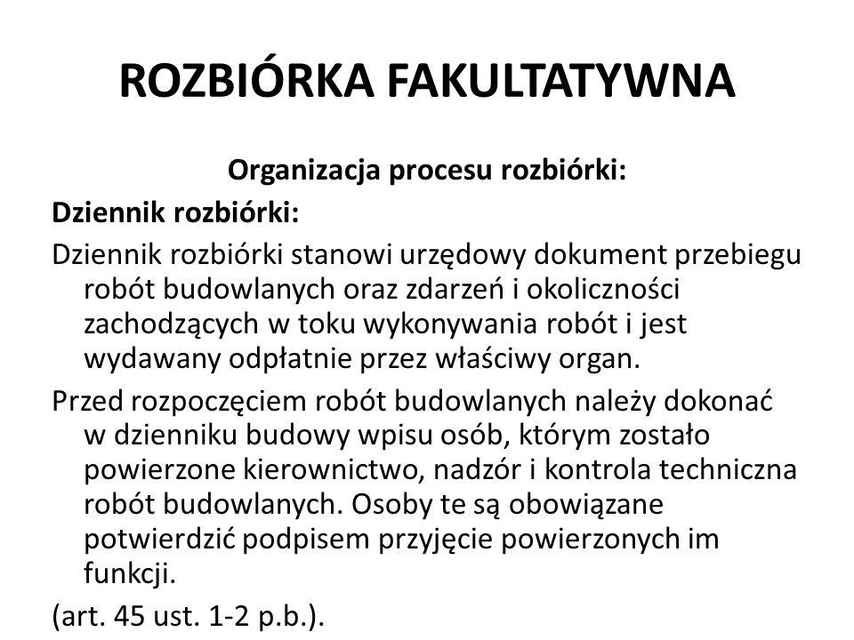 ROZBIÓRKA FAKULTATYWNA Organizacja procesu rozbiórki: Dziennik rozbiórki: Dziennik rozbiórki stanowi urzędowy dokument przebiegu robót budowlanych ora
