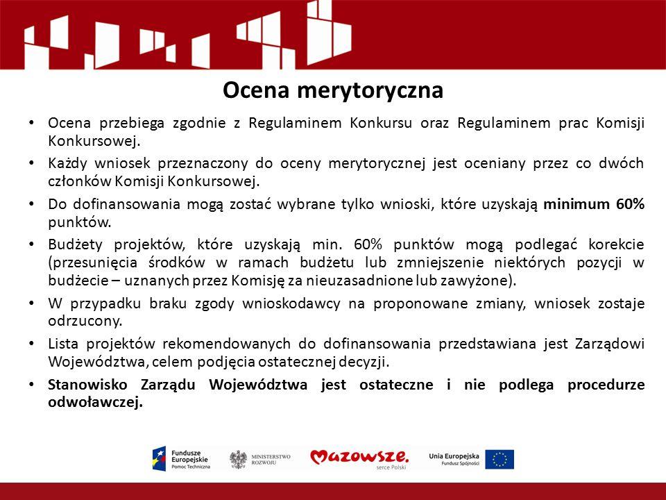 Ocena merytoryczna Ocena przebiega zgodnie z Regulaminem Konkursu oraz Regulaminem prac Komisji Konkursowej. Każdy wniosek przeznaczony do oceny meryt