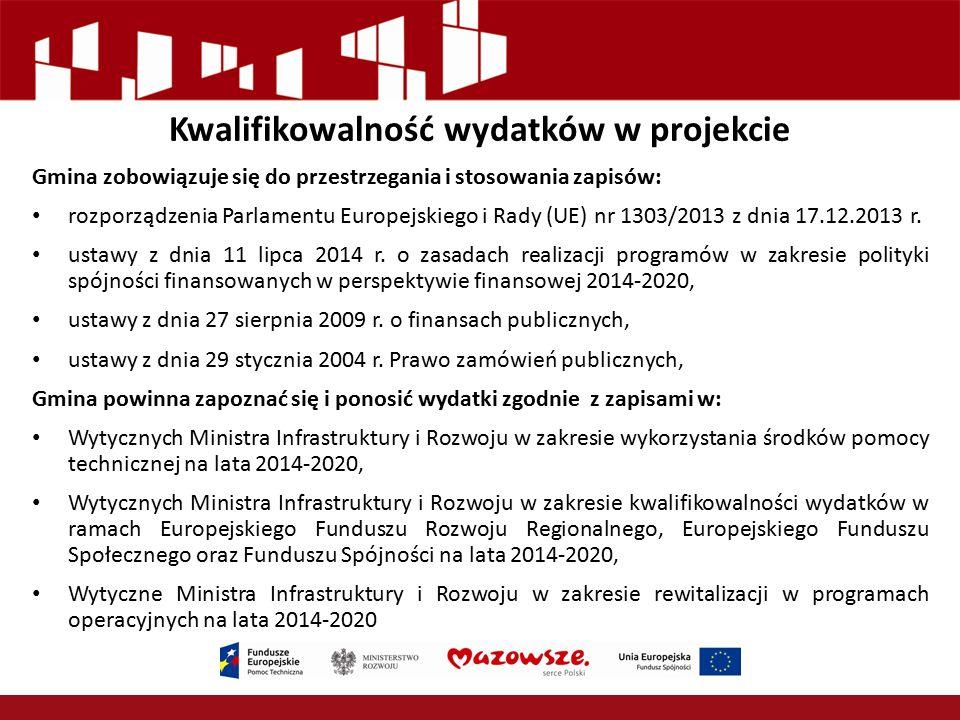 Kwalifikowalność wydatków w projekcie Gmina zobowiązuje się do przestrzegania i stosowania zapisów: rozporządzenia Parlamentu Europejskiego i Rady (UE