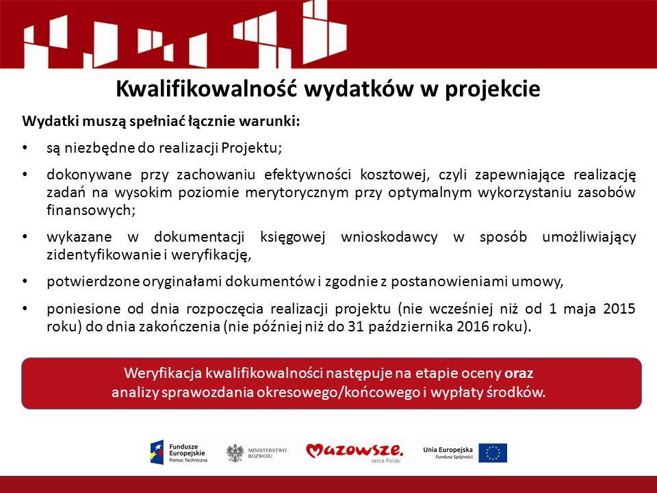 Kwalifikowalność wydatków w projekcie Wydatki muszą spełniać łącznie warunki: są niezbędne do realizacji Projektu; dokonywane przy zachowaniu efektywn