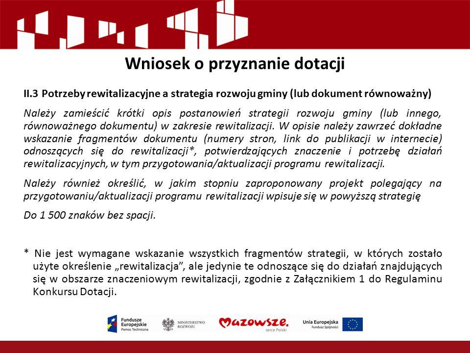 Wniosek o przyznanie dotacji II.3 Potrzeby rewitalizacyjne a strategia rozwoju gminy (lub dokument równoważny) Należy zamieścić krótki opis postanowie