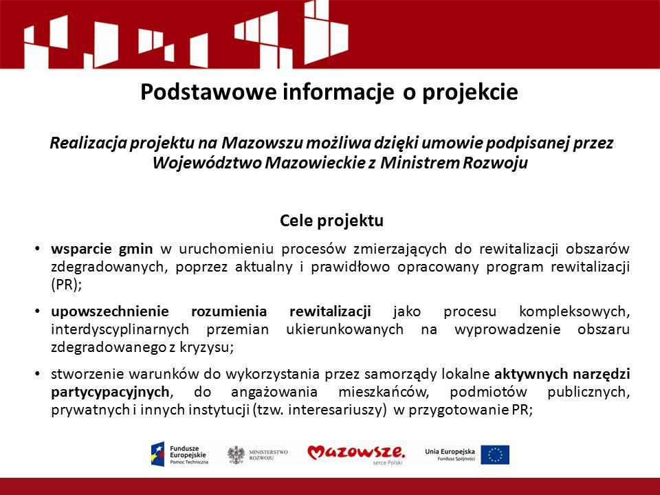 Podstawowe informacje o projekcie Realizacja projektu na Mazowszu możliwa dzięki umowie podpisanej przez Województwo Mazowieckie z Ministrem Rozwoju C