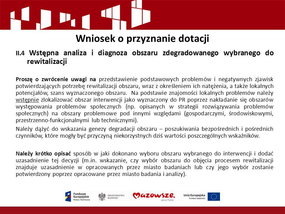 Wniosek o przyznanie dotacji II.4 Wstępna analiza i diagnoza obszaru zdegradowanego wybranego do rewitalizacji Proszę o zwrócenie uwagi na przedstawie
