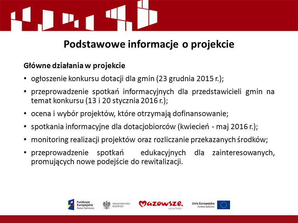 Podstawowe informacje o projekcie Główne działania w projekcie ogłoszenie konkursu dotacji dla gmin (23 grudnia 2015 r.); przeprowadzenie spotkań info