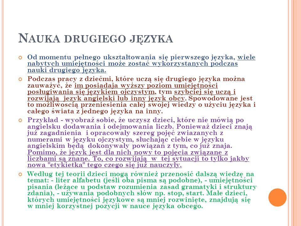 N AUKA DRUGIEGO JĘZYKA Od momentu pełnego ukształtowania się pierwszego języka, wiele nabytych umiejętności może zostać wykorzystanych podczas nauki drugiego języka.