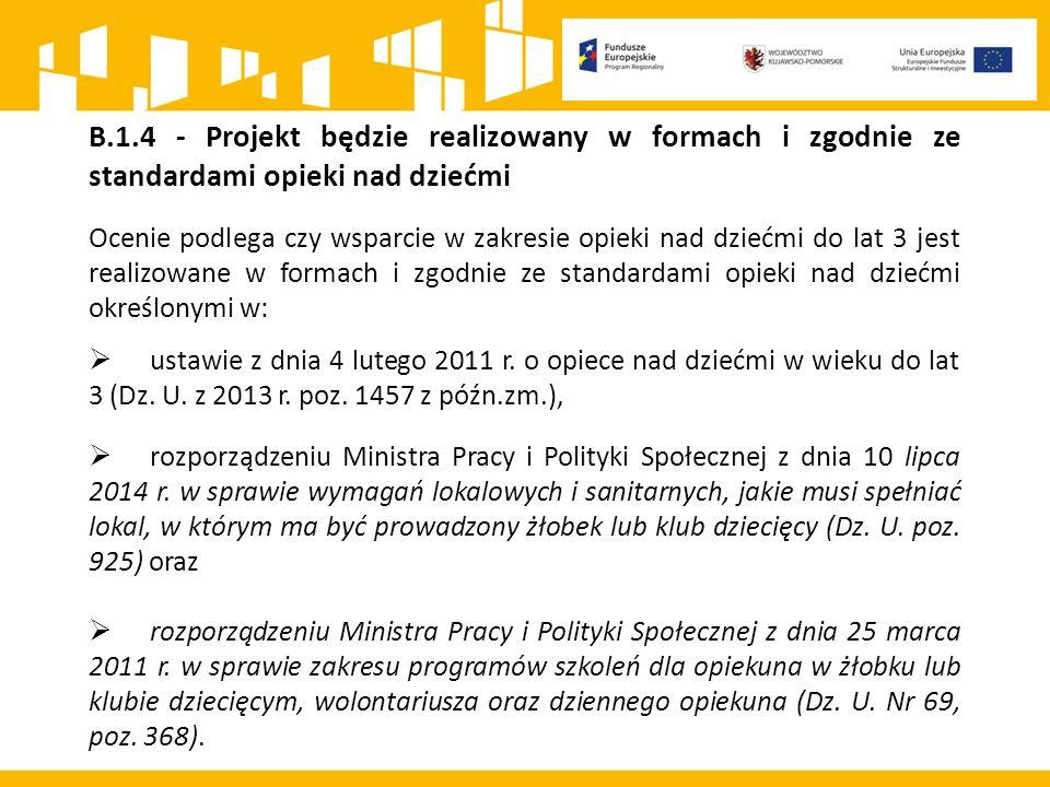 B.1.4 - Projekt będzie realizowany w formach i zgodnie ze standardami opieki nad dziećmi Ocenie podlega czy wsparcie w zakresie opieki nad dziećmi do lat 3 jest realizowane w formach i zgodnie ze standardami opieki nad dziećmi określonymi w:  ustawie z dnia 4 lutego 2011 r.