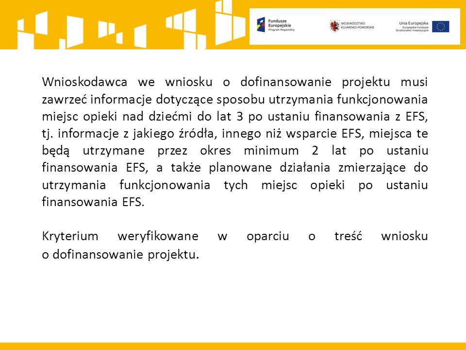 Wnioskodawca we wniosku o dofinansowanie projektu musi zawrzeć informacje dotyczące sposobu utrzymania funkcjonowania miejsc opieki nad dziećmi do lat 3 po ustaniu finansowania z EFS, tj.