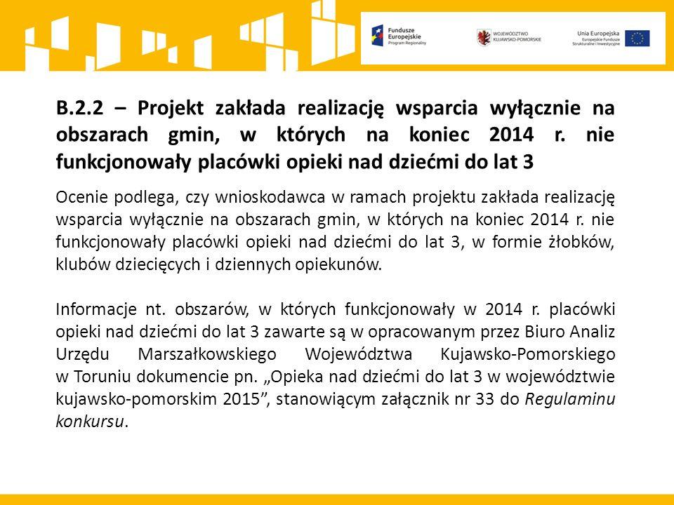 B.2.2 – Projekt zakłada realizację wsparcia wyłącznie na obszarach gmin, w których na koniec 2014 r. nie funkcjonowały placówki opieki nad dziećmi do