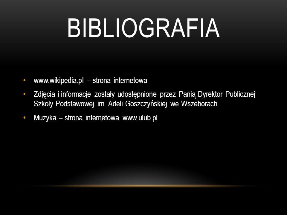 BIBLIOGRAFIA www.wikipedia.pl – strona internetowa Zdjęcia i informacje zostały udostępnione przez Panią Dyrektor Publicznej Szkoły Podstawowej im. Ad