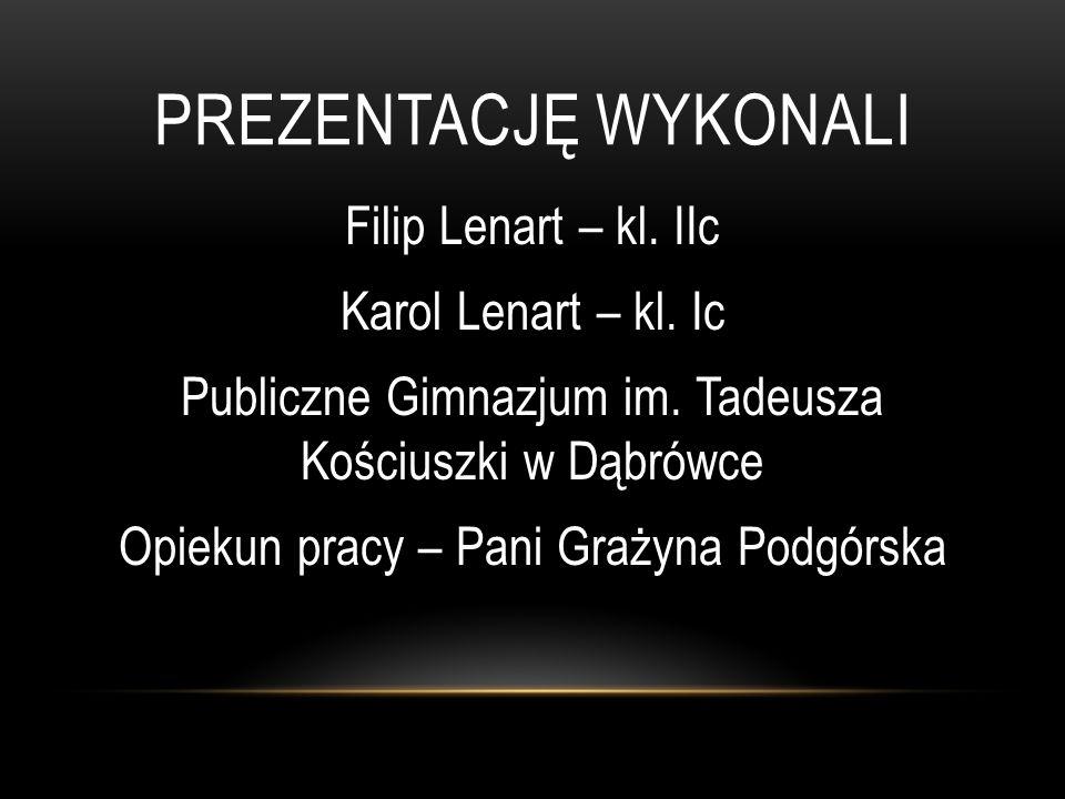 PREZENTACJĘ WYKONALI Filip Lenart – kl. IIc Karol Lenart – kl. Ic Publiczne Gimnazjum im. Tadeusza Kościuszki w Dąbrówce Opiekun pracy – Pani Grażyna