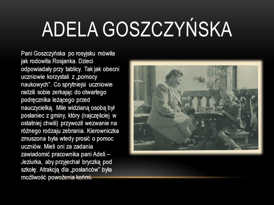 """ADELA GOSZCZYŃSKA Pani Goszczyńska po rosyjsku mówiła jak rodowita Rosjanka. Dzieci odpowiadały przy tablicy. Tak jak obecni uczniowie korzystali z """"p"""