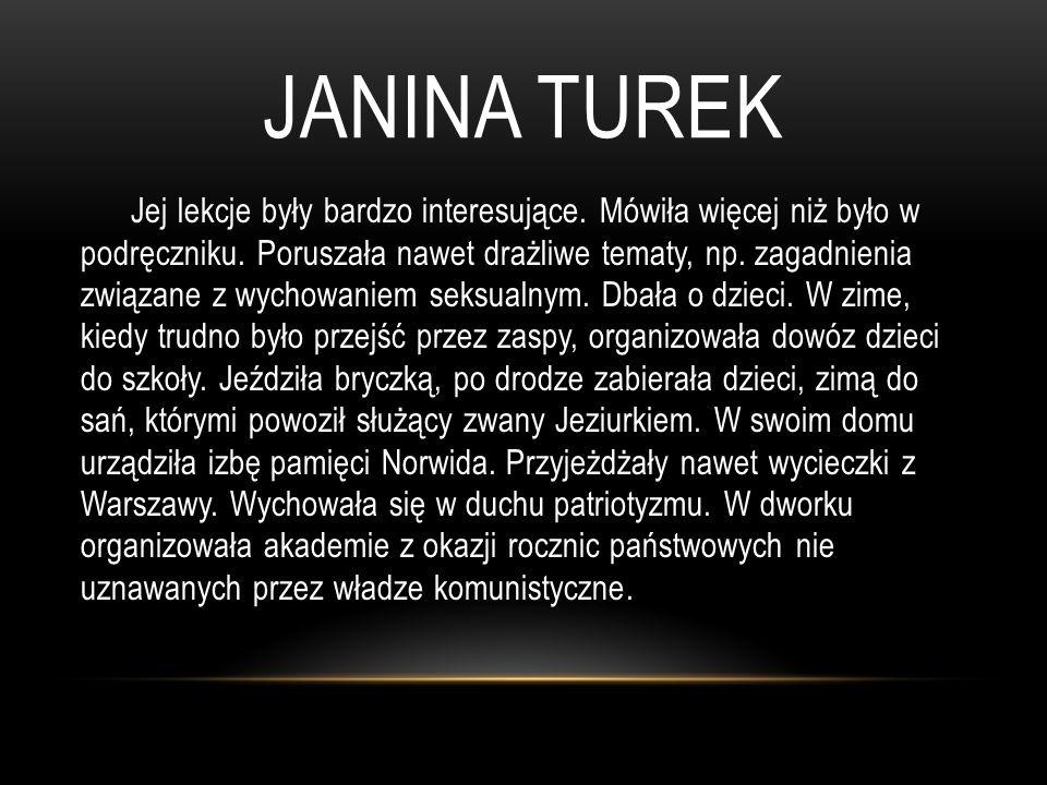 JANINA TUREK Jej lekcje były bardzo interesujące. Mówiła więcej niż było w podręczniku. Poruszała nawet drażliwe tematy, np. zagadnienia związane z wy