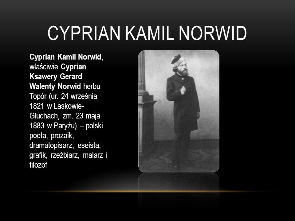 CYPRIAN KAMIL NORWID Cyprian Kamil Norwid, właściwie Cyprian Ksawery Gerard Walenty Norwid herbu Topór (ur. 24 września 1821 w Laskowie- Głuchach, zm.