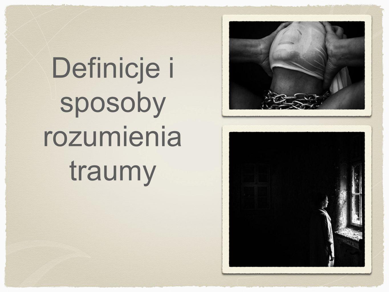 Definicje i sposoby rozumienia traumy
