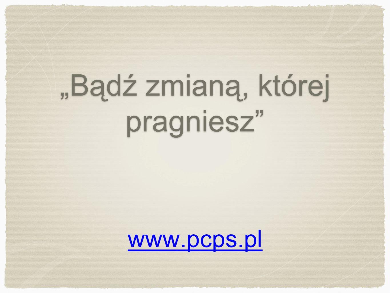 """""""Bądź zmianą, której pragniesz"""" www.pcps.pl"""