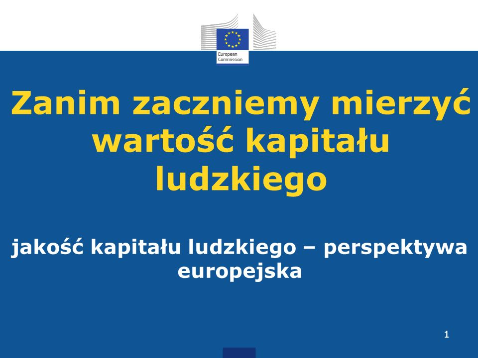 Zanim zaczniemy mierzyć wartość kapitału ludzkiego jakość kapitału ludzkiego – perspektywa europejska 1