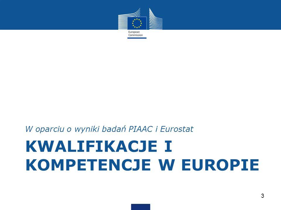KWALIFIKACJE I KOMPETENCJE W EUROPIE W oparciu o wyniki badań PIAAC i Eurostat 3