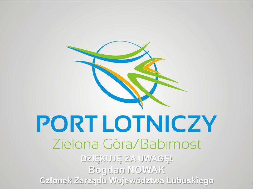 DZIĘKUJĘ ZA UWAGĘ! Bogdan NOWAK Członek Zarządu Województwa Lubuskiego