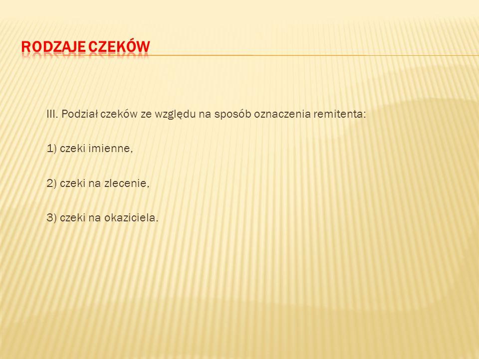 II. Podział czeków ze względu na oznaczenie miejsca płatności (art. 8 p.cz.): 1) miejscowe, 2) zamiejscowe. Kwalifikacja czeku jako miejscowego lub za