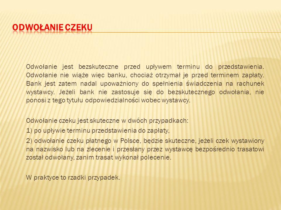 Art. 32 p.cz. Odwołanie czeku może mieć skutek tylko po upływie terminu do przedstawienia. Odwołanie czeku, płatnego w Polsce, może mieć skutek także,