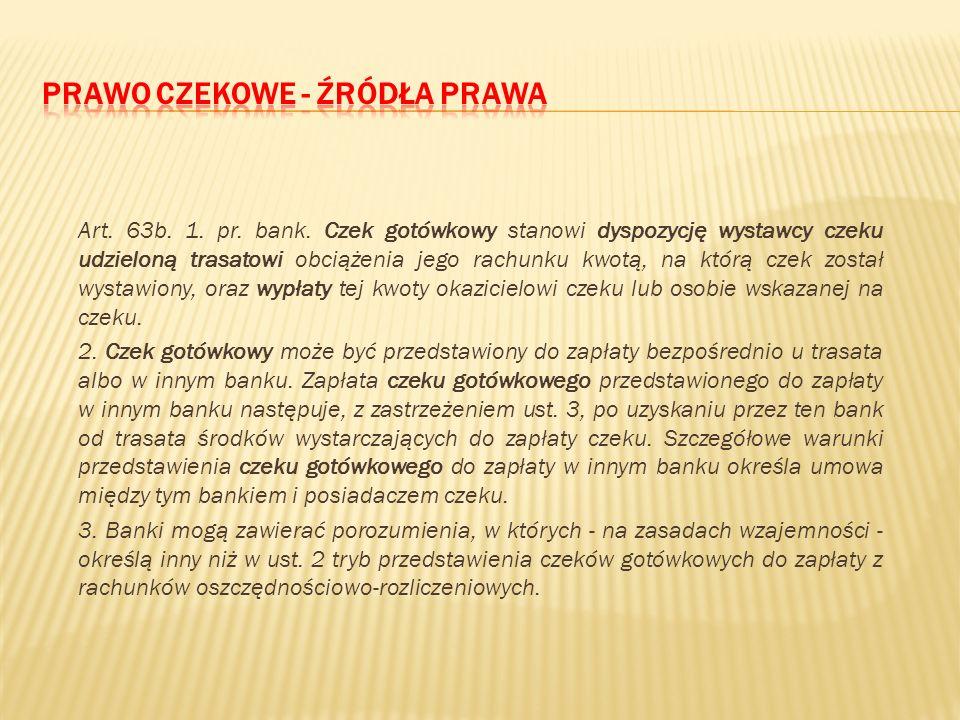 Art. 63. 1. Rozliczenia pieniężne mogą być przeprowadzane za pośrednictwem banków, jeżeli przynajmniej jedna ze stron rozliczenia (dłużnik lub wierzyc