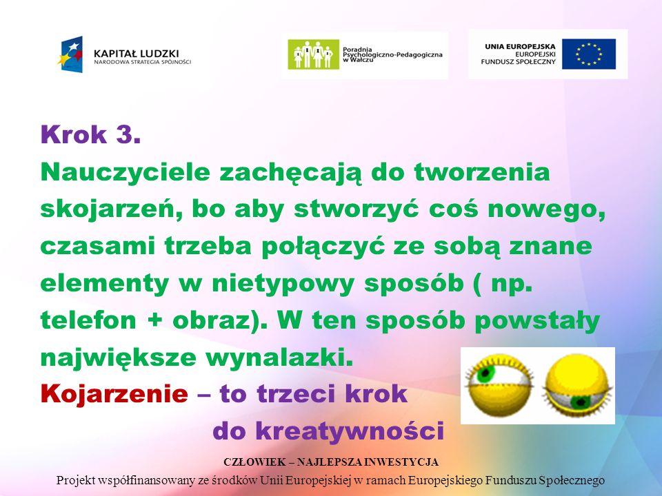 CZŁOWIEK – NAJLEPSZA INWESTYCJA Projekt współfinansowany ze środków Unii Europejskiej w ramach Europejskiego Funduszu Społecznego Krok 3. Nauczyciele