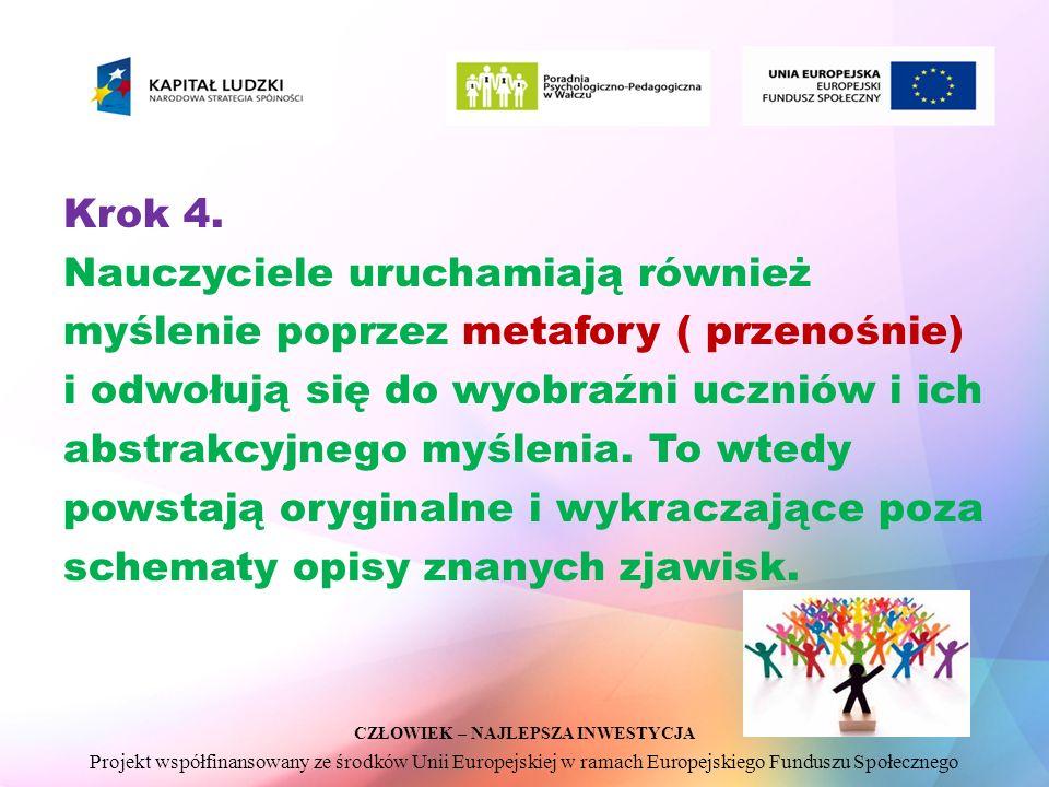 CZŁOWIEK – NAJLEPSZA INWESTYCJA Projekt współfinansowany ze środków Unii Europejskiej w ramach Europejskiego Funduszu Społecznego Krok 4. Nauczyciele