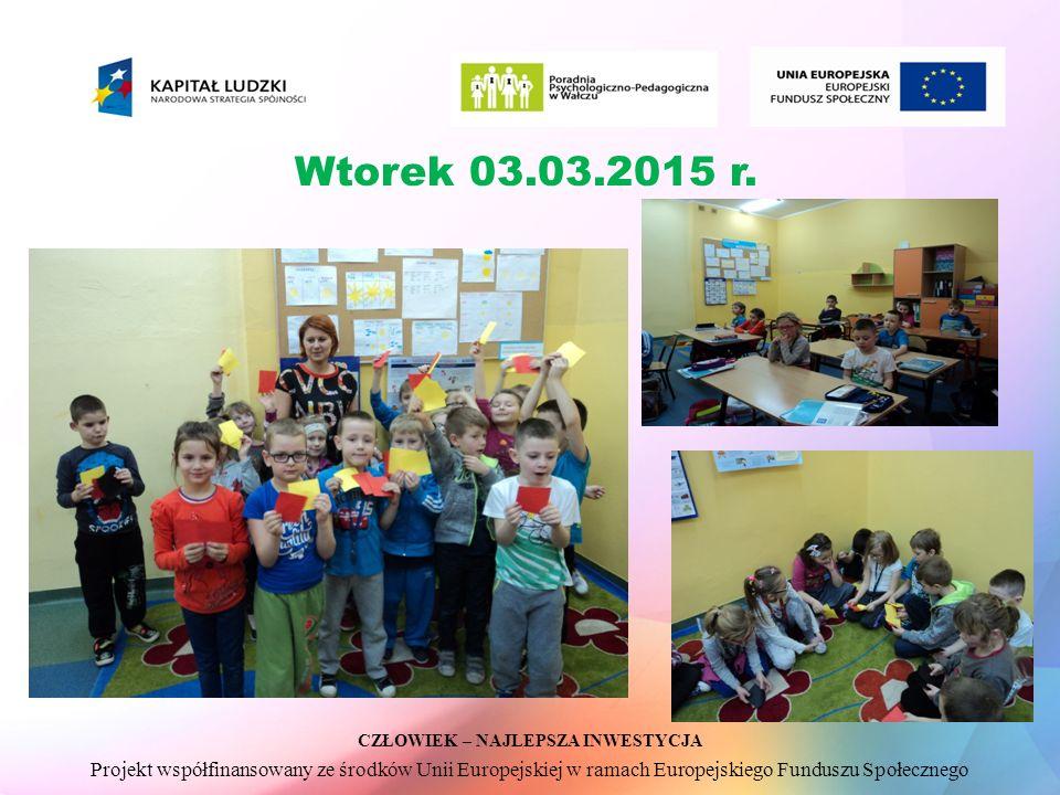 CZŁOWIEK – NAJLEPSZA INWESTYCJA Projekt współfinansowany ze środków Unii Europejskiej w ramach Europejskiego Funduszu Społecznego Wtorek 03.03.2015 r.