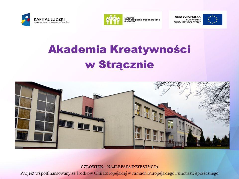 CZŁOWIEK – NAJLEPSZA INWESTYCJA Projekt współfinansowany ze środków Unii Europejskiej w ramach Europejskiego Funduszu Społecznego Akademia Kreatywności w Strącznie
