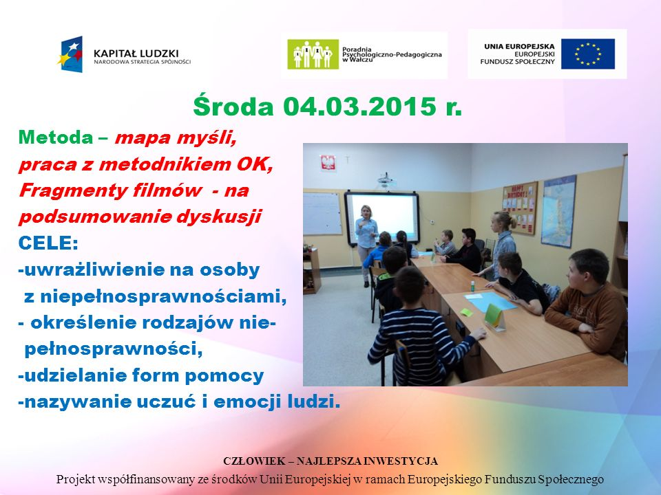 CZŁOWIEK – NAJLEPSZA INWESTYCJA Projekt współfinansowany ze środków Unii Europejskiej w ramach Europejskiego Funduszu Społecznego Środa 04.03.2015 r.