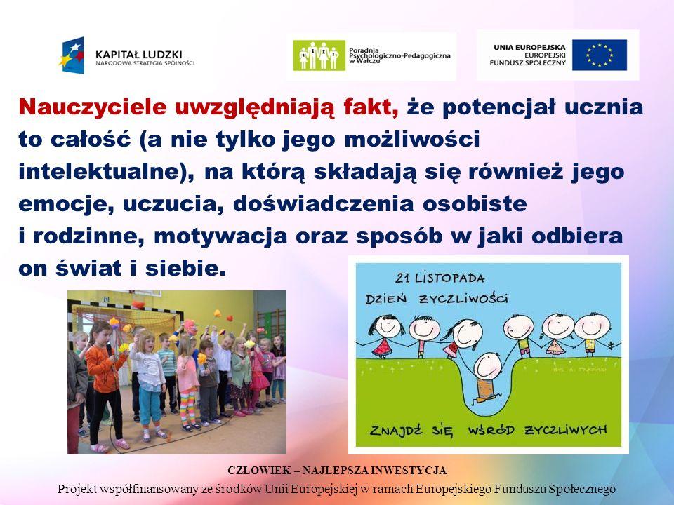 CZŁOWIEK – NAJLEPSZA INWESTYCJA Projekt współfinansowany ze środków Unii Europejskiej w ramach Europejskiego Funduszu Społecznego Nauczyciele uwzględn