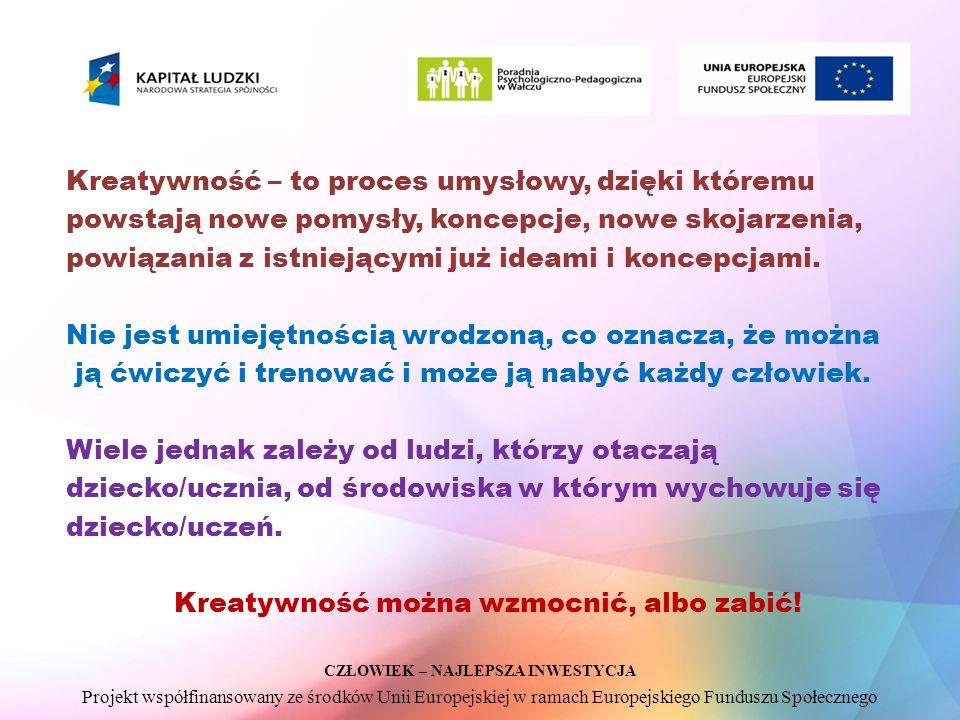 CZŁOWIEK – NAJLEPSZA INWESTYCJA Projekt współfinansowany ze środków Unii Europejskiej w ramach Europejskiego Funduszu Społecznego Kreatywność – to pro
