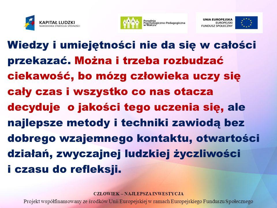 CZŁOWIEK – NAJLEPSZA INWESTYCJA Projekt współfinansowany ze środków Unii Europejskiej w ramach Europejskiego Funduszu Społecznego Wiedzy i umiejętności nie da się w całości przekazać.