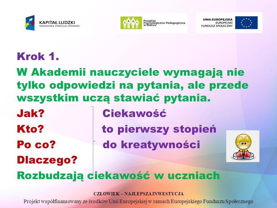 CZŁOWIEK – NAJLEPSZA INWESTYCJA Projekt współfinansowany ze środków Unii Europejskiej w ramach Europejskiego Funduszu Społecznego Krok 1.