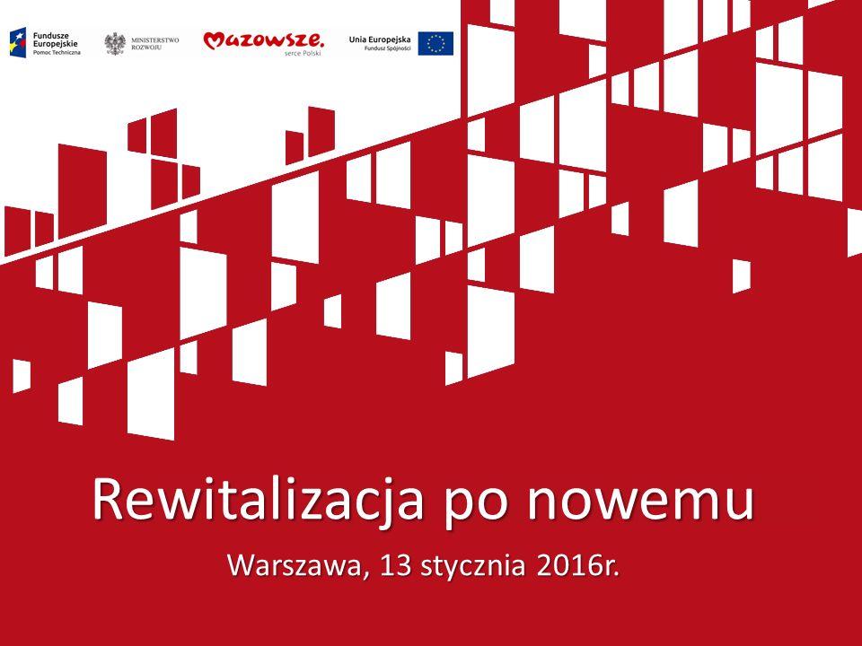 Kliknij, aby dodać tytuł prezentacji Rewitalizacja po nowemu Warszawa, 13 stycznia 2016r.