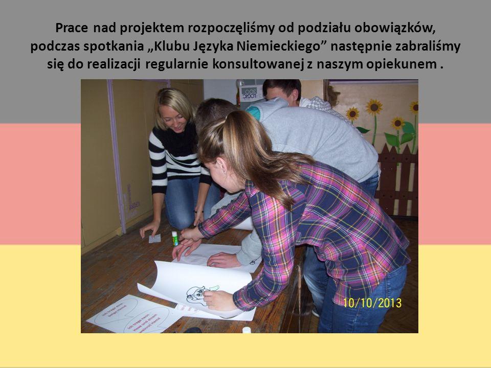 """Prace nad projektem rozpoczęliśmy od podziału obowiązków, podczas spotkania """"Klubu Języka Niemieckiego następnie zabraliśmy się do realizacji regularnie konsultowanej z naszym opiekunem."""
